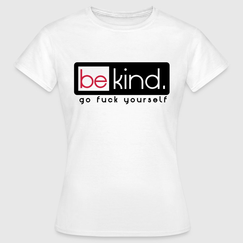 be kind fuck yourself - Women's T-Shirt