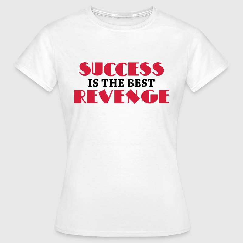Success is the best revenge - Koszulka damska