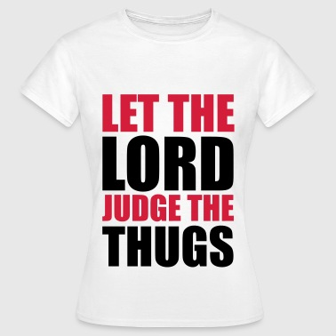 Gangsta Lord Judge The Thugs - Women's T-Shirt