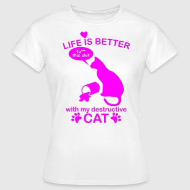life is better with my destructive cat katze süß - Frauen T-Shirt