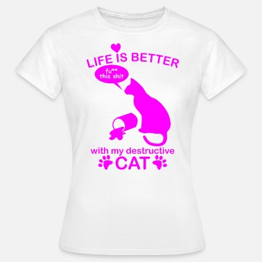 Destructive life is better with my destructive cat katze süß - Frauen T-Shirt
