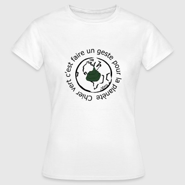Chier vert is a gesture for the planet - Women's T-Shirt
