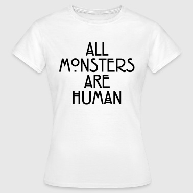 All monsters are human - T-shirt Femme
