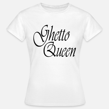 Ghetto Ghetto Queen Partnershirt Love Baby Gift - Women's T-Shirt