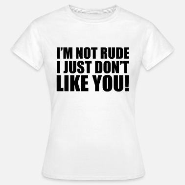 Shop Rude Quotes T Shirts Online Spreadshirt