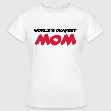 Worlds Okayest Mom World's okayest Mom - Women's T-Shirt
