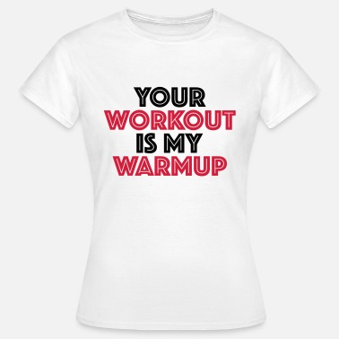 Warmup Your workout is my warmup - Maglietta da donna