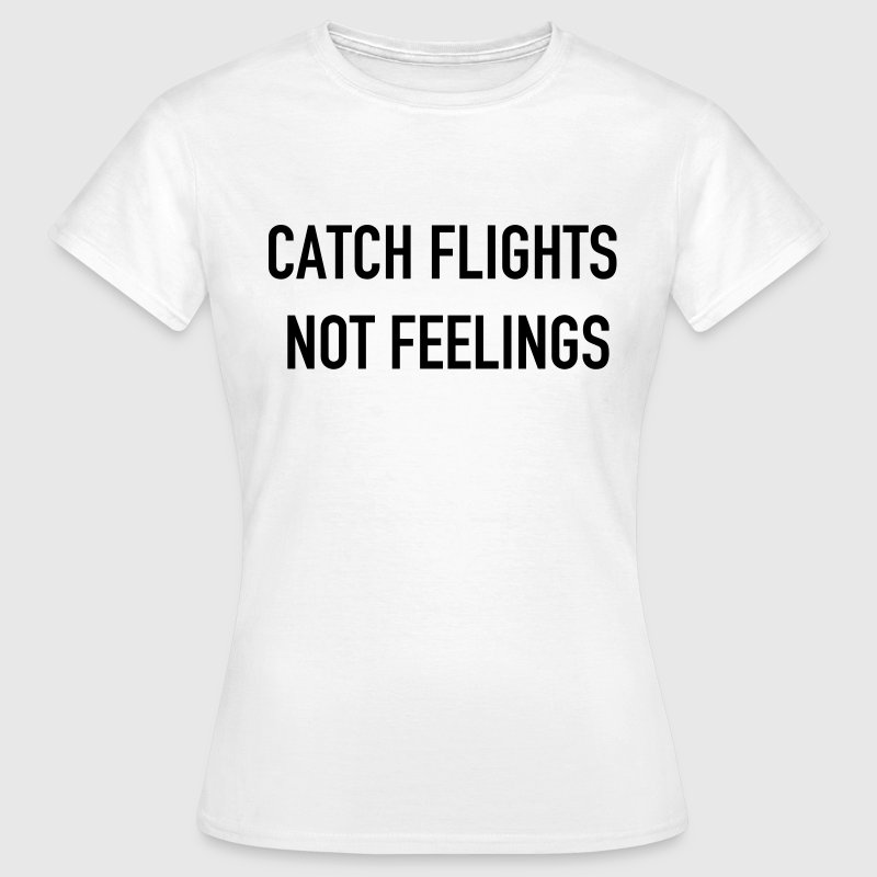 Catch Flights not feeling - Women's T-Shirt