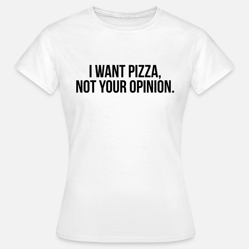 Pizza T-Shirts - I want pizza, not your opinion - Vrouwen T-shirt wit