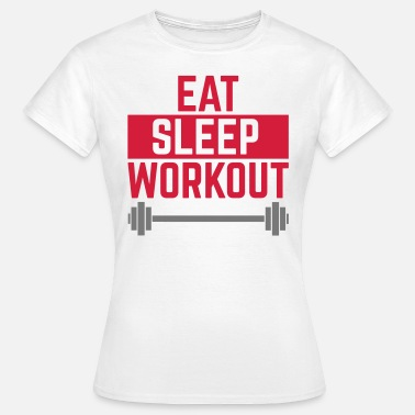 Body Eat Sleep Workout  - Women's T-Shirt