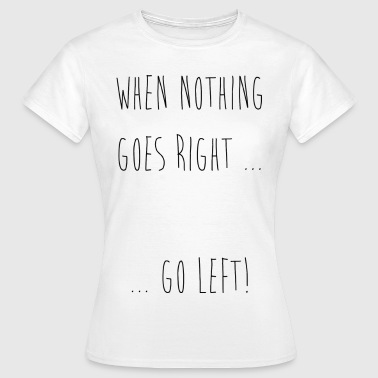 GO LEFT - Frauen T-Shirt