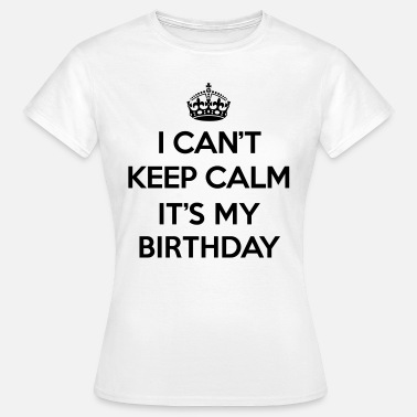 Calm Birthday Keep Calm Birthday  - Women's T-Shirt