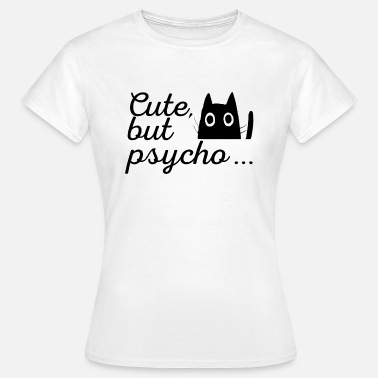 Cute But Psycho Cat: Cute, but psycho - Vrouwen T-shirt