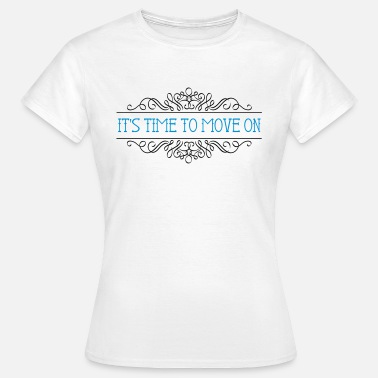IT'S TIME TO MOVE ON - Women's T-Shirt