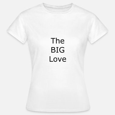 Big Love THE BIG LOVE - Women's T-Shirt