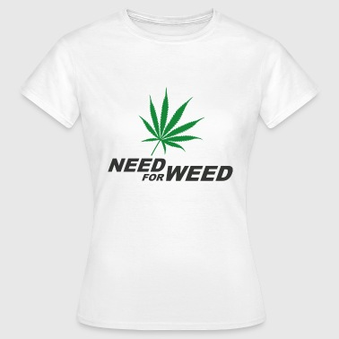 Need For Speed Need for Weed (Cannabis) - Frauen T-Shirt
