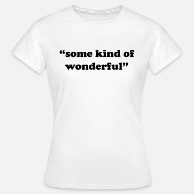 Wonderful Some kind of wonderful - Women's T-Shirt