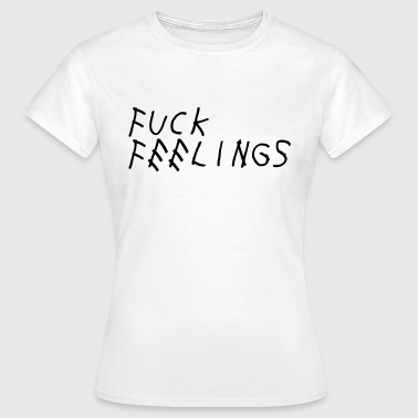 Fuck feelings - Women's T-Shirt