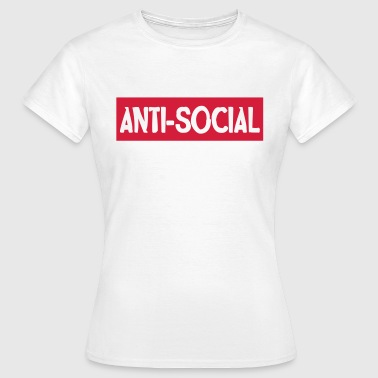 Anti-social - Frauen T-Shirt