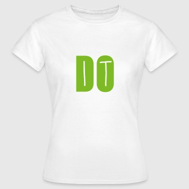 Do It DO IT - Vrouwen T-shirt