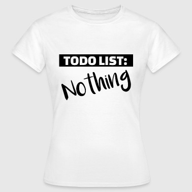Todo List TODO List Nothing - nothing to boring - Women's T-Shirt