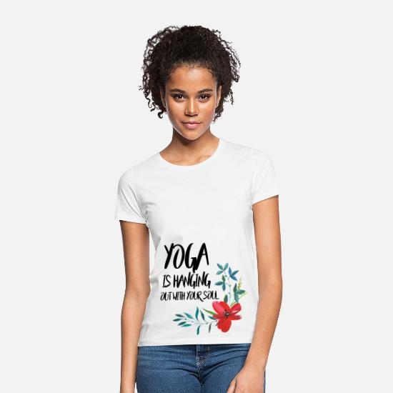 Yogi T-Shirts - YOGA IS HANGING OUT WITH YOUR SOUL - Women's T-Shirt white