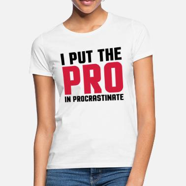 Procrastinate Pro In Procrastinate  - Women's T-Shirt