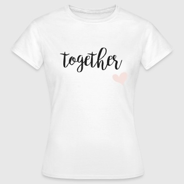 Forever ... together - Frauen T-Shirt