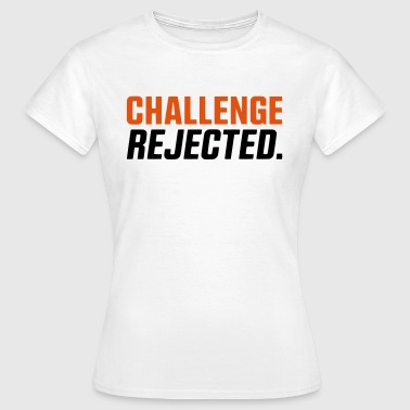 CHALLENGE NOT ACCEPTED / REJECTED - Women's T-Shirt