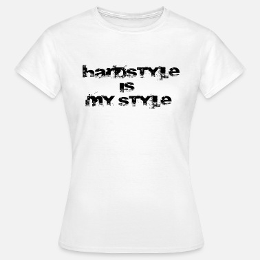 Hardstyle Is My Style Hardstyle is my Style - Frauen T-Shirt