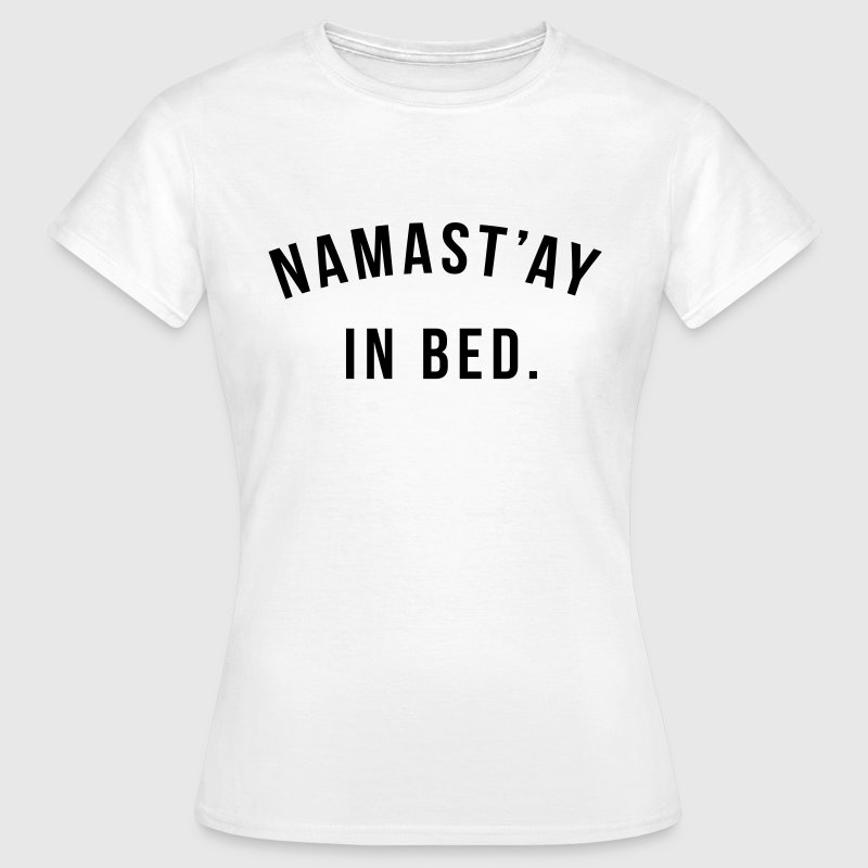 Namast'ay in bed - Vrouwen T-shirt