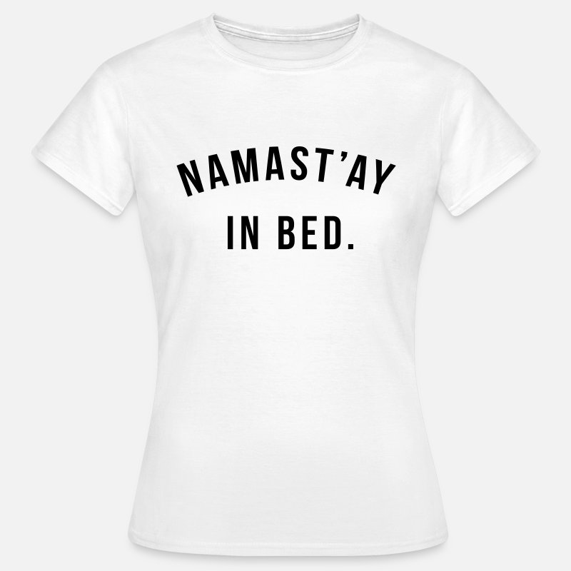 T-Shirts - Namast'ay in bed - Vrouwen T-shirt wit