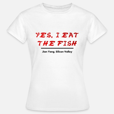 Silicon Valley I eat the fish Jian Yang Silicon Valley gift - Women's T-Shirt