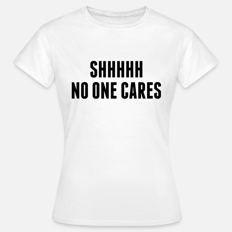 Bitch T-Shirts - Shhhh No One Cares - Women's T-Shirt white