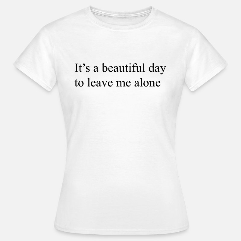 T-Shirts - It's a beautiful day to leave me alone - Vrouwen T-shirt wit