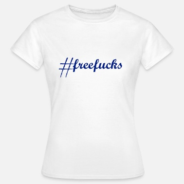 Spass Ficken #freefucks, Ficken, Sex, Spaß, Frauen - Frauen T-Shirt