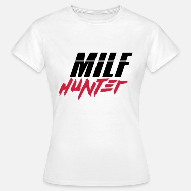 Fick Jäger jagen text milf hunter mutter frau weiblich sexy k - Frauen T-Shirt