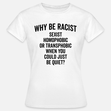 Be Why Be Racist Quote - T-shirt dam
