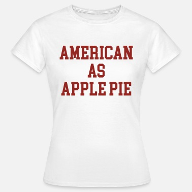 American Pie American as Apple Pie quote - Women's T-Shirt