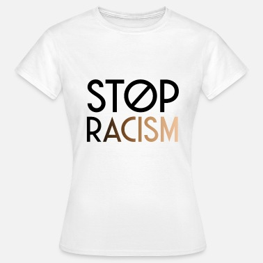 Racism Stop Racism Anti-racism Human Rights Peace - Women's T-Shirt