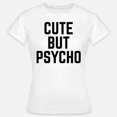 Cute But Psycho Cute But Psycho - Vrouwen T-shirt