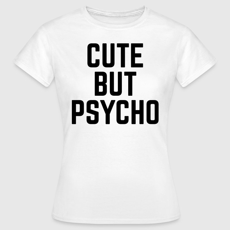 Cute But Psycho - T-shirt Femme