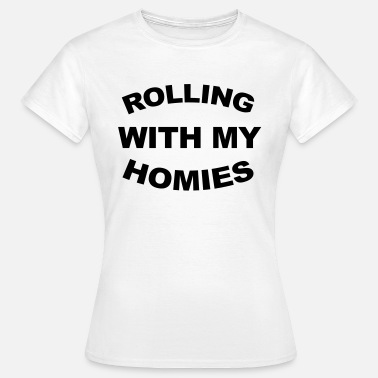 Homies Rolling With My Homies  - Frauen T-Shirt