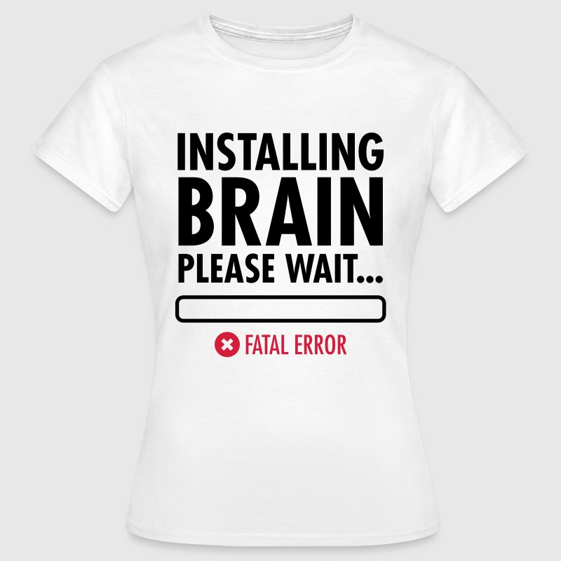 Installing Brain (Fatal Error) - Women's T-Shirt