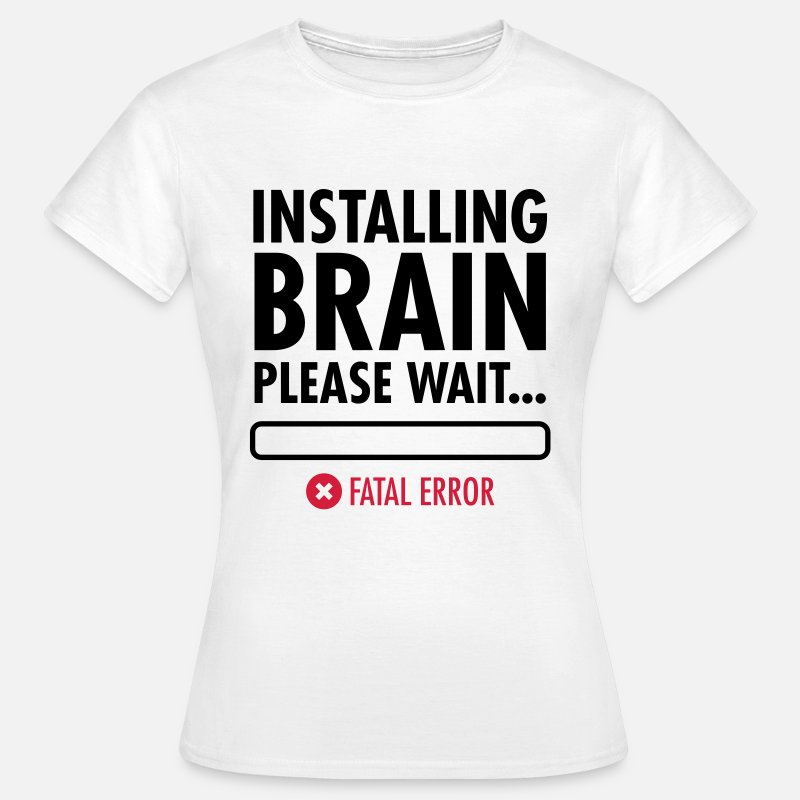 Error T-Shirts - Installing Brain (Fatal Error) - Women's T-Shirt white