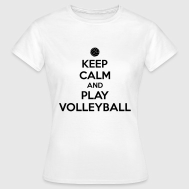 Keep calm and play volleyball - Frauen T-Shirt