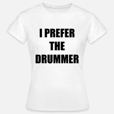 Coachella I prefer the drummer - Women's T-Shirt