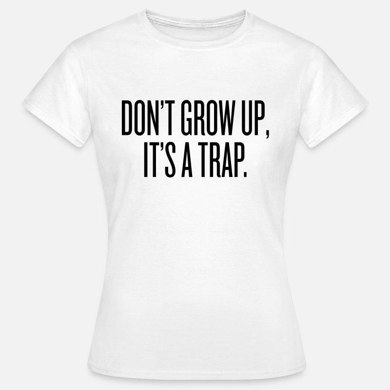 T-Shirts - Don't grow up, it's a trap - Vrouwen T-shirt wit