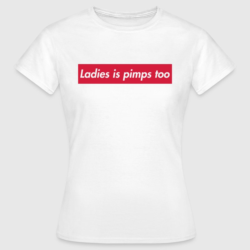 Ladies is pimps too - Women's T-Shirt