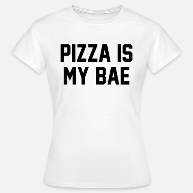 Pizza Pizza is my bae - Camiseta mujer